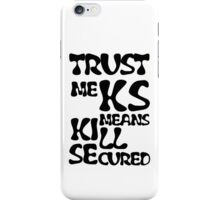 KS Means Kill Secured Black Text iPhone Case/Skin