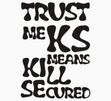KS Means Kill Secured Black Text by InTheRift