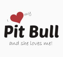 I love my pit bull and she loves me! by Kristina Gale