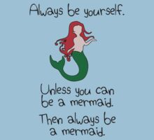 Always be yourself, unless you can be a mermaid by jezkemp