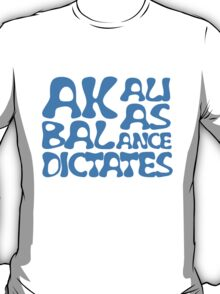 Akali As Balance Dictates BlueText T-Shirt
