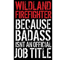 Funny 'Wildland Firefighter because Badass isn't an official job title' t-shirt Photographic Print