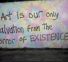 Art is our only salvation from the horror of existence  by kittyholocaust