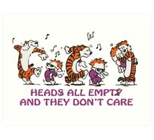 Heads all empty and they don't care! Art Print