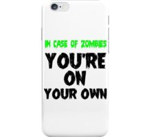 IN THE CASE OF ZOMBIES YOU'RE ON YOUR OWN iPhone Case/Skin