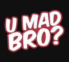 U Mad Bro? by GregWR