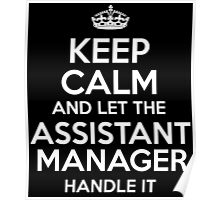 KEEP CALM AND LET THE ASSISTANT MANAGER HANDLE IT Poster