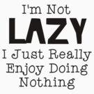 Im Not Lazy... by SamanthaMirosch