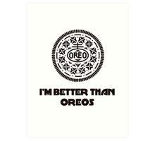 I'm Better Than Oreos Art Print