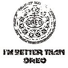 I'm Better Than Oreos by Maciej Siemiński