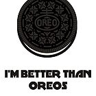 I'M BETTER THAN OREOS WITH CREME by Maciej Siemiński