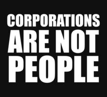 Corporations Are Not People by artpirate