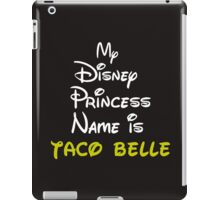 MY PRINCESS NAME IS TACO BELLE iPad Case/Skin