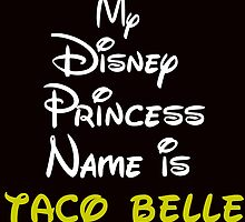 MY PRINCESS NAME IS TACO BELLE by Divertions