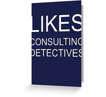 Likes consulting detectives Greeting Card