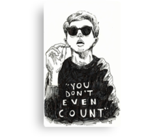 """""""You Don't Even Count"""" Canvas Print"""