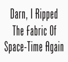 Darn, I Ripped The Fabric Of Space-Time Again Kids Clothes