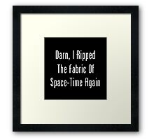 Darn, I Ripped The Fabric Of Space-Time Again Framed Print