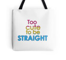 Too cute to be straight - pansexual Tote Bag