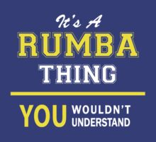 It's A RUMBA thing, you wouldn't understand !! by satro