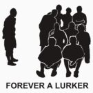 Forever A Lurker by Austintacious