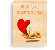 wherever you go, go with all your heart (Confucius) Canvas Print