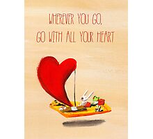 wherever you go, go with all your heart (Confucius) Photographic Print
