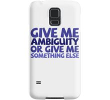Give me ambiguity or give me something else. Samsung Galaxy Case/Skin