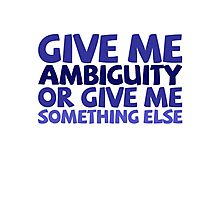 Give me ambiguity or give me something else. Photographic Print