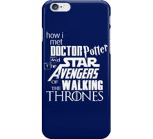 How I met Doctor Potter and the Star Avengers of the Walking Thrones (Light) iPhone Case/Skin
