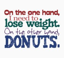 On the one hand, i need to lose weight. on the other hand, doughnuts. by digerati