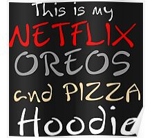 THIS IS MY NETFLIX OREOS AND PIZZA HOODIE Poster