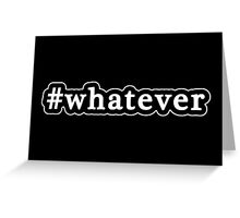 Whatever - Hashtag - Black & White Greeting Card