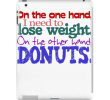 On the one hand, i need to lose weight. on the other hand, donuts. iPad Case/Skin