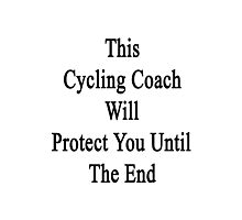 This Cycling Coach Will Protect You Until The End  Photographic Print