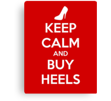 KEEP CALM and BUY HEELS Canvas Print