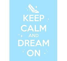 KEEP CALM and DREAM ON // Cinderella  Photographic Print
