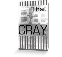 That Bæ Cray Greeting Card