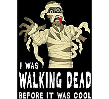 I Was Walking Dead Before It Was Cool Photographic Print