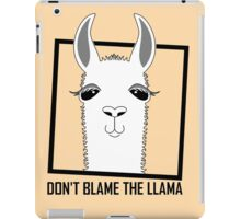 DON'T BLAME THE LLAMA iPad Case/Skin