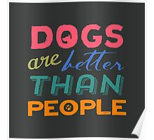 Dogs Are Better Than People Poster