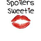 Spoilers Sweetie ( Prints, Cards & Posters ) by PopCultFanatics