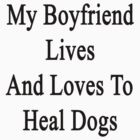 My Boyfriend Lives And Loves To Heal Dogs  by supernova23
