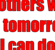 Today I will do what others won't... so tomorrow I can do what others can't. Sticker