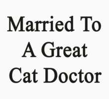 Married To A Great Cat Doctor  by supernova23