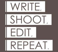 Write, Shoot, Edit, Repeat. by awks