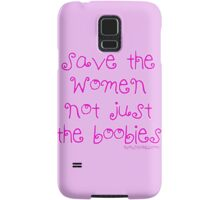 Save the WOMEN Not just the boobies Samsung Galaxy Case/Skin
