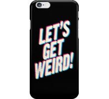Let's Get Weird! iPhone Case/Skin