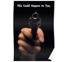 THIS COULD HAPPEN TO YOU: A Gun  Poster