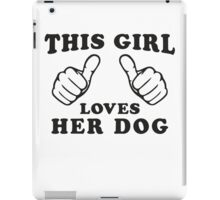 This Girl Loves Her Dog, Black Ink | Women's Dog Lover T Shirt, Sweatshirt iPad Case/Skin